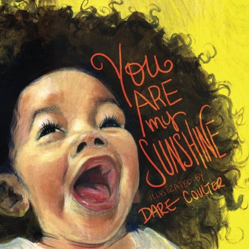 Search : You Are My Sunshine: The classic nursery rhyme illustrated with positive imagery of people of color