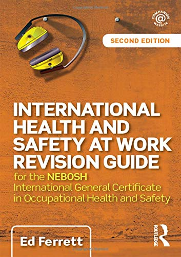 - International Health and Safety at Work Revision Guide: for the NEBOSH International General Certificate in Occupational Health and Safety