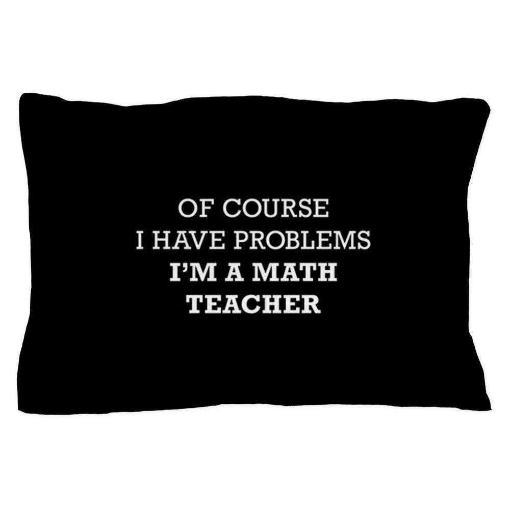 CafePress - Of Course I Have Problems I'm A Math T - Standard Size Pillow Case, 20''x30'' Pillow Cover, Unique Pillow Slip