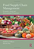 Food Supply Chain Management, Madeleine Pullman and Zhaohui Wu, 0415885884