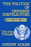 img - for The Politics of Defense Contracting: The Iron Triangle (Studies / Council on Economic Priorities) book / textbook / text book