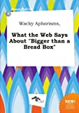 "Wacky Aphorisms, What the Web Says About ""Bigger than a Bread Box"""
