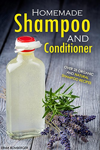 homemade-shampoo-and-conditioner-over-25-organic-and-natural-shampoo-recipes-the-true-art-of-homemad