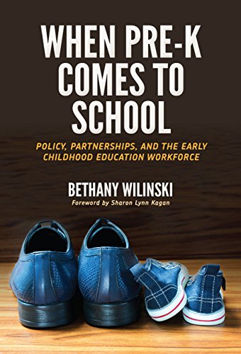 When Pre-K Comes to School: Policy, Partnerships, and the Early Childhood Education Workforce (Early Childhood Education (Teacher's College Pr))