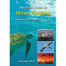 The Field Guide to Ocean Voyaging: Animals, Ships, and Weather at Sea