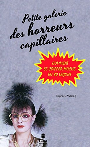 Petite Galerie des horreurs capillaires (French Edition)