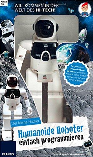 Der kleine Hacker: Humanoide Roboter einfach programmieren: Programmiere 36 verschiedene Aktionen, lass deinen Roboter laufen, Fußball spielen und auf dein Zimmer aufpassen