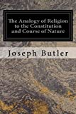 The Analogy of Religion to the Constitution and Course of Nature: To Which are Added Two Brief Dissertations: I. On Personal Identity, II. On the Nature of Virtue