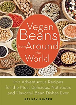 Vegan Beans from Around the World: 100 Adventurous Recipes for the Most Delicious, Nutritious, and Flavorful Bean Dishes Ever by [Kinser, Kelsey]
