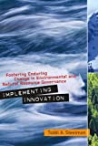 Implementing Innovation: Fostering Enduring Change in Environmental and Natural Resource Governance (Public Management and Change)