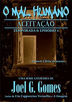 Aceitação (O Mal Humano - Temporada 0 Livro 4) (Portuguese Edition) by [Gomes, Joel G.]