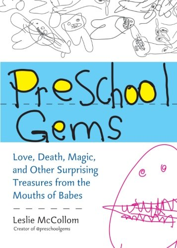 Preschool Gems: Love, Death, Magic, and Other Surprising Treasures from the Mouths of Babes by Brand: Perigee