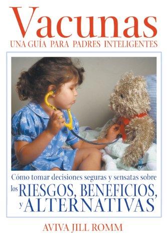 Vacunas: Una Guía para Padres Inteligentes (Spanish Edition)