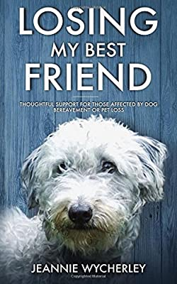 Losing My Best Friend: Thoughtful support for those affected by dog bereavement or pet loss by Bark at the Moon Books