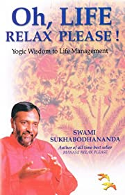 Oh, Life Relax Please!: Yogic Wisdom to Life…