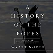 A History of the Popes: Volume II: Middle Ages to the Protestant Reform | Wyatt North