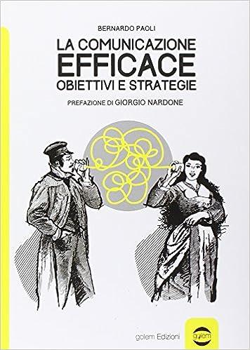 bernardo paoli  Comunicazione efficace Obiettivi e strategie: : Bernardo ...