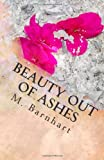 Beauty Out of Ashes, M. Barnhart, 1493527134