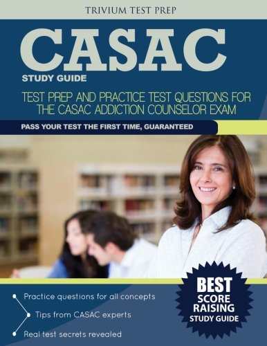 CASAC Study Guide: Test Prep and Practice Test Questions for the CASAC Addiction Counselor Exam