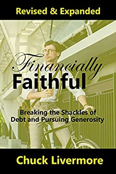 Financially Faithful: Breaking the Shackles of Debt and Pursuing Generosity (Radical Stewardship Book 1)