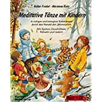 Meditative Tänze mit Kindern: In ruhigen und bewegten Kreistänzen durch den Wandel der Jahreszeiten. Mit Spielen, Geschichten, Rätseln und Liedern