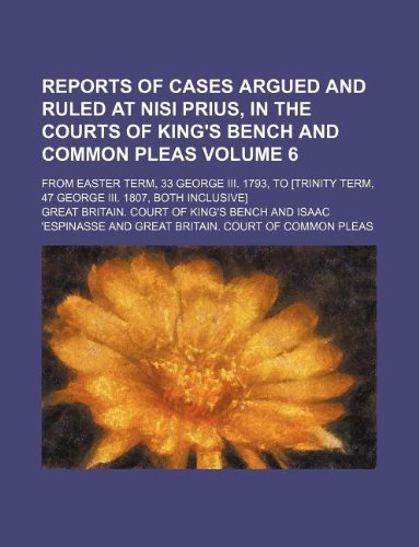 Download Reports of cases argued and ruled at nisi prius, in the Courts of King's Bench and Common Pleas Volume 6; from Easter term, 33 George III. 1793, to [Trinity term, 47 George III. 1807, both inclusive] PDF