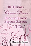 10 Things Christian Women Should Know Before Saying 'I Do', Marva G. Scott, 1419630857