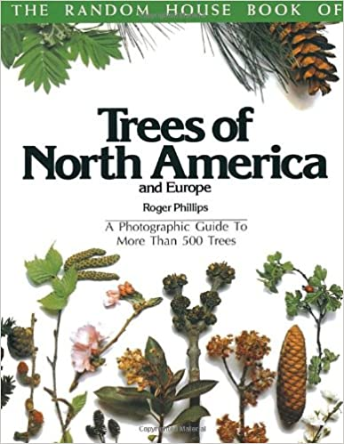 The Random House Book of Trees of North America and Europe A Photographic Guide to More Than 500 Trees