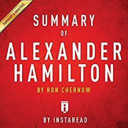 Summary of Alexander Hamilton: by Ron Chernow | Includes Analysis