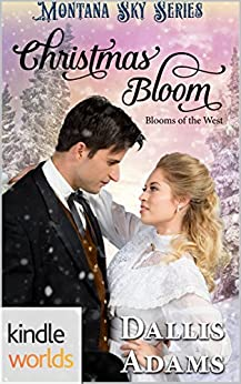 Montana Sky: Christmas Bloom (Kindle Worlds Novella) (Blooms of the West Book 3) by [Adams, Dallis]