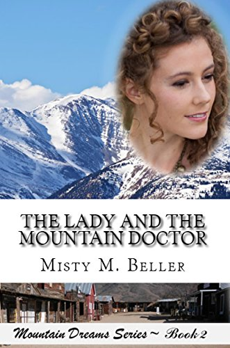 The Lady and the Mountain Doctor (Mountain Dreams Series Book 2) by [Beller, Misty M.]
