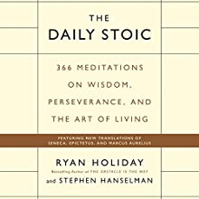 The Daily Stoic: 366 Meditations on Wisdom, Perseverance, and the Art of Living | Livre audio Auteur(s) : Ryan Holiday, Stephen Hanselman Narrateur(s) : Brian Holsopple