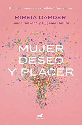Mujer, deseo y placer: Por una nueva sexualidad femenina (Spanish Edition)