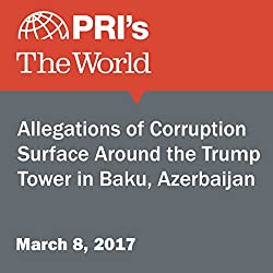 Allegations of Corruption Surface Around the Trump Tower in Baku, Azerbaijan