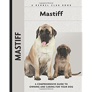 Mastiff: A Comprehensive Guide to Owning and Caring for Your Dog (Comprehensive Owner's Guide) 6