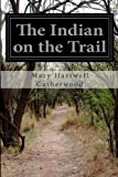 The Indian on the Trail, Mary Hartwell Catherwood, 1499246943
