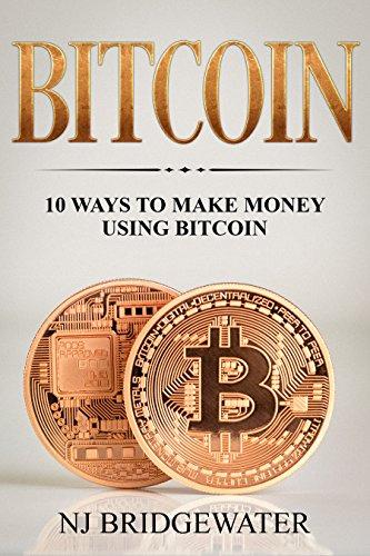 Bitcoin: 10 Ways to Make Money Using Bitcoin (Business Mastery Secrets) (Best Peer To Peer Lending)