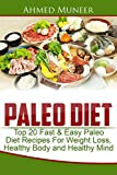 Paleo Diet: Top 20 Fast & Easy Paleo Diet Recipes for Weight Loss, Healthy Body and Healthy Mind (Paleo diet recipes for beginners, Paleo diet cookbook, Rapid weight loss, Paleo diet)