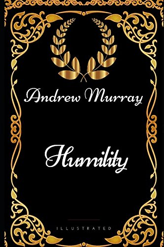 Download Humility: By Andrew Murray - Illustrated ebook