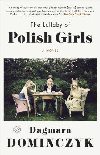 The Lullaby of Polish Girls: A Novel (Random House Reader's Circle)