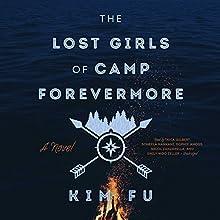 The Lost Girls of Camp Forevermore Audiobook by Kim Fu Narrated by Tavia Gilbert, Soneela Nankani, Sophie Amoss, Nicol Zanzarella, Emily Woo Zeller