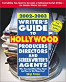 Writer's Guide to Hollywood Producers, Directors, and Screenwriter's Agents, 2002-2003: Who They Are! What They Want! And How to Win Them Over!