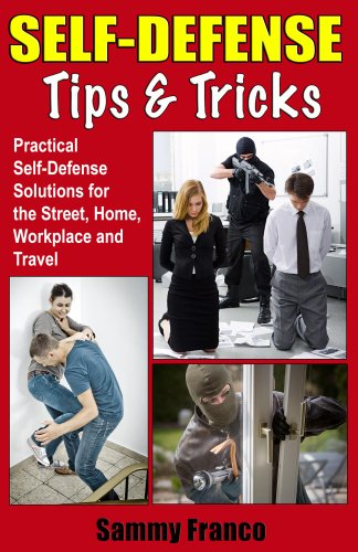 Self Defense Tips and Tricks: Practical Self Defense Solutions for the Street, Home, Workplace and Travel by [Franco, Sammy]
