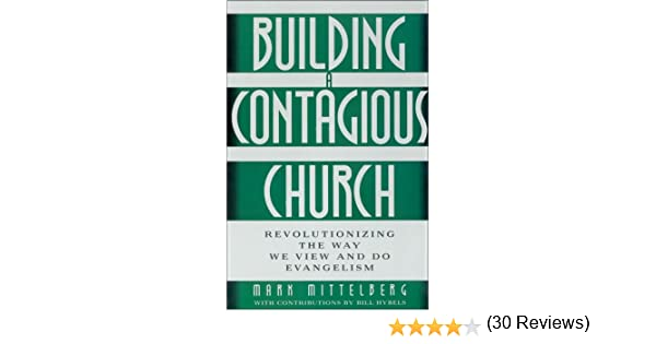 Building a contagious church revolutionizing the way we view and do building a contagious church revolutionizing the way we view and do evangelism mark mittelberg bill hybels 9780310221494 amazon books fandeluxe Images