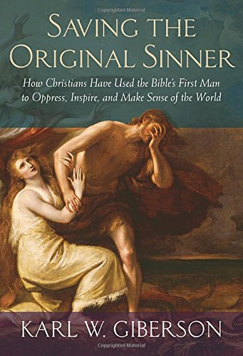 Saving the Original Sinner: How Christians Have Used the Bible's First Man to Oppress, Inspire, and Make Sense of the World