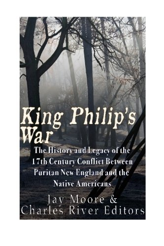 King Philip's War: The History and Legacy of the 17th Century Conflict Between Puritan New England and the Native Americans (King Philips War)