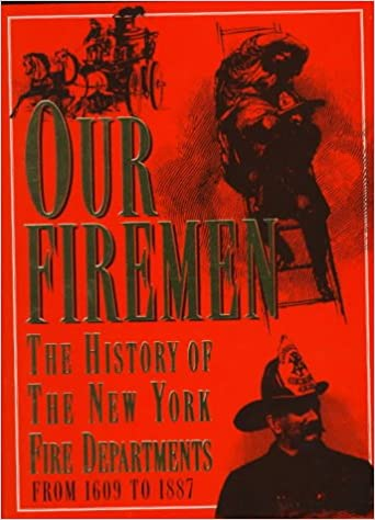 Our Firemen  The History of the New York Fire Departments from     Our Firemen  The History of the New York Fire Departments from      to       Augustine E  Costello                 Amazon com  Books