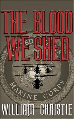 The Blood We Shed: A Novel of Marine Combat pdf