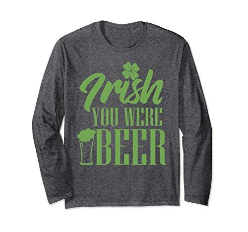 Unisex Irish You Were Beer Green Beer St Paddys Long Sleeve Shirt Large Dark Heather (Were Sleeve Beer Long)