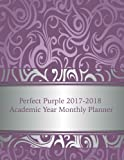 Perfect Purple 2017-2018 Academic Year Monthly Planner: July 2017 To December 2018 Calendar Schedule Organizer with Motivational Quotes (2018 Cute Planners) (Volume 82)